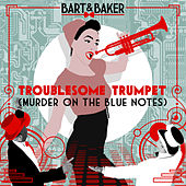 Troublesome Trumpet (Murder on the Blue Notes) - EP de Bart&Baker