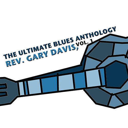 The Ultimate Blues Anthology: Rev. Gary Davis, Vol. 1 by Reverend Gary Davis