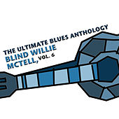 The Ultimate Blues Anthology: Blind Willie McTell, Vol. 6 by Blind Willie McTell