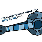 The Ultimate Blues Anthology: Otis Rush, Vol. 1 von Otis Rush