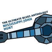 The Ultimate Blues Anthology: Mississippi John Hurt by Mississippi John Hurt