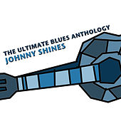 The Ultimate Blues Anthology: Johnny Shines by Johnny Shines