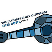 The Ultimate Blues Anthology: Otis Rush, Vol. 2 von Otis Rush
