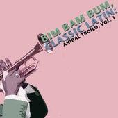 Bim Bam Bum, Classic Latin: Aníbal Troilo, Vol. 1 by Anibal Troilo
