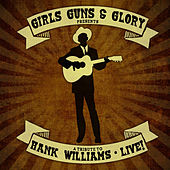 A Tribute to Hank Williams Live! by Girls Guns and Glory
