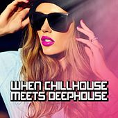 When Chillhouse Meets Deephouse by Various Artists
