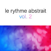 Le rythme abstrait by Raphaël Marionneau, Vol. 2 von Various Artists