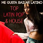 Me Gusta Bailar Latino – Top Latin Pop & House de Various Artists