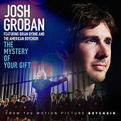 The Mystery of Your Gift (feat. Brian Byrne and The American Boy Choir) von Josh Groban