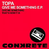 Give Me Something - Single de Topa