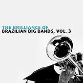 The Brilliance Of Brazilian Big Bands, Vol. 3 von Various Artists