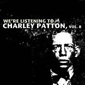 We're Listening To Charley Patton, Vol. 8 by Various Artists