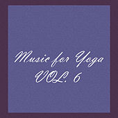 Music for Yoga, Vol. 6 by Various Artists