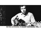 We're Listening To The Dave Van Ronk, Vol. 3 de Various Artists