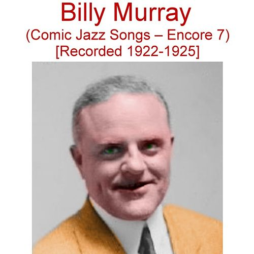 comic jazz songs encore 7 recorded 1922 1925 by billy murray