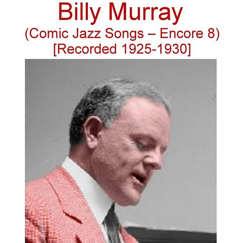comic jazz songs encore 8 recorded 1925 1930 by billy murray