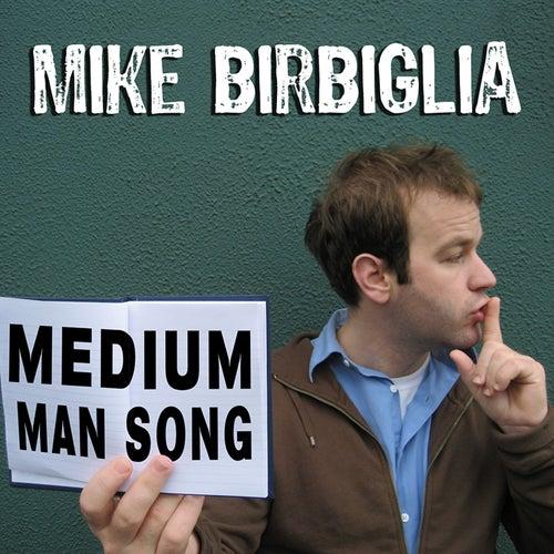 Medium Man Song by Mike Birbiglia