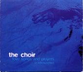 Love Songs and Prayers (A Retrospective) by The Choir (Gospel)
