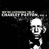 We're Listening To Charley Patton, Vol. 5 de Various Artists