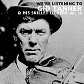 We're Listening To Gid Tanner & His Skillet Lickers, Vol. 10 by Various Artists