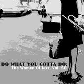 Do What You Gotta Do: The Women Of Jazz, Vol. 50 von Various Artists