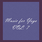 Music for Yoga, Vol. 7 by Various Artists