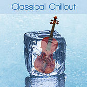 Classical Chillout by Various Artists