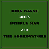 John Wayne Meets Purple Man and the Aggrovators by Various Artists