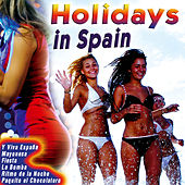 The Best Songs of Summer Holidays in Spain. Spanish Dance Music Party by Various Artists