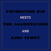 Foundation Djs Meets the Aggrovators and King Tubby de Various Artists