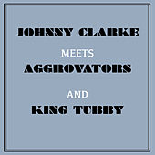 Johnny Clarke Meets Aggrovators & King Tubby de Various Artists