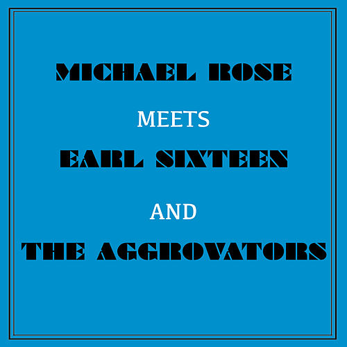 Michael Rose Meets Earl Sixteen and the Aggrovators by Various Artists