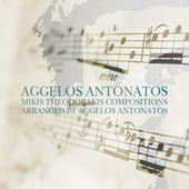 Mikis Theodorakis Compositions Arranged by Aggelos Antonatos by Aggelos Antonatos