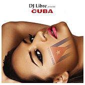 DJ Libre Presents: Cuba di Various Artists