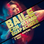Baile Con Ritmo Guapachosa: Cumbia, Norteno, Tropical y Mas by Various Artists