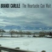 The Heartache Can Wait by Brandi Carlile
