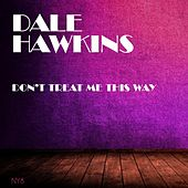 Don't Treat Me This Way by Dale Hawkins