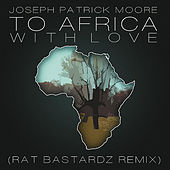 To Africa With Love (Remix) [feat. Seth Condrey & Rat Bastardz] by Joseph Patrick Moore