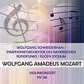 Wolfgang Schneiderhan / Symphonieorchester des Bayerischen Rundfunks / Eugen Jochum play: Wolfgang Amadeus Mozart: Violinkonzert, KV 218 by Wolfgang Schneiderhan