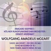 Irmgard Seefried / Kölner Rundfunksinfonieorchester / Ernest Ansermet play: Wolfgang Amadeus Mozart: Vado, ma dove? - oh Dei!, KV 583 / Ch'io mi scordi di te - Non temer, amato bene, KV 505 von Irmgard Seefried