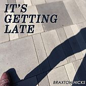 It's Getting Late by Braxton Hicks