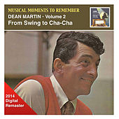 Musical Moments To Remember: Dean Martin, Vol. 2 – From Swing to Cha-Cha-Cha (2014 Digital Remaster) van Dean Martin