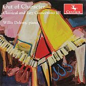 Out of Character: Classical & Jazz Connections: Vol. 3 de Willis Delony