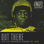 Out There - The Six Strangest Albums of 1962 by Various Artists