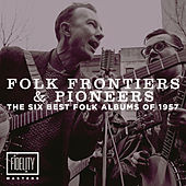 Folk Frontiers and Pioneers – the Six Best Folk Albums of 1957 de Various Artists