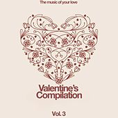 Valentine's Compilation Vol. 3 (The Music of Your Love) von Various Artists