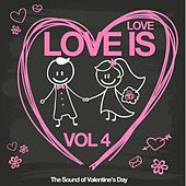 Love Is Vol. 4 (The Sound of Valentine's Day) de Various Artists