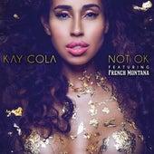 Not Ok (feat. French Montana) - Single von Kay Cola