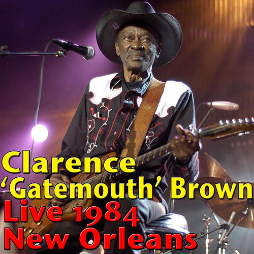 Clarence 'Gatemouth' Brown, Live 1984 New Orleans (Live) by Clarence