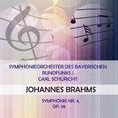 Symphonieorchester des Bayerischen Rundfunks / Carl Schuricht play: Johannes Brahms: Symphonie Nr. 4, Op. 98 von Symphonie-Orchester des Bayerischen Rundfunks